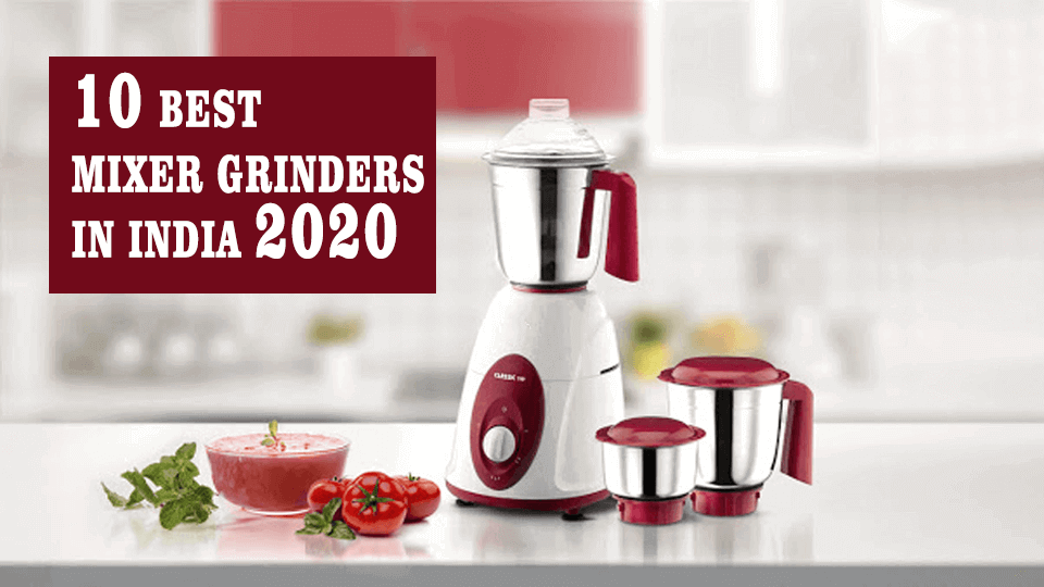 10 Best Mixer Grinders in India 2020 [Buyer's Guide & Reviews]