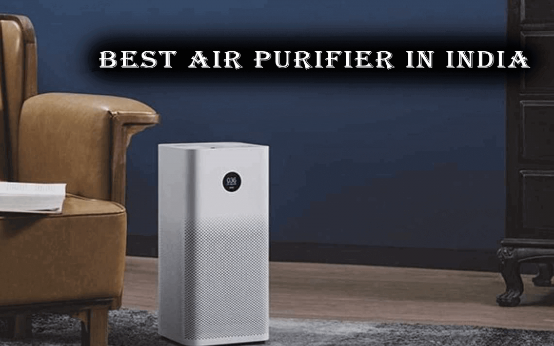 5 Best Air Purifiers in India[Buyer's Guide and Reviews]