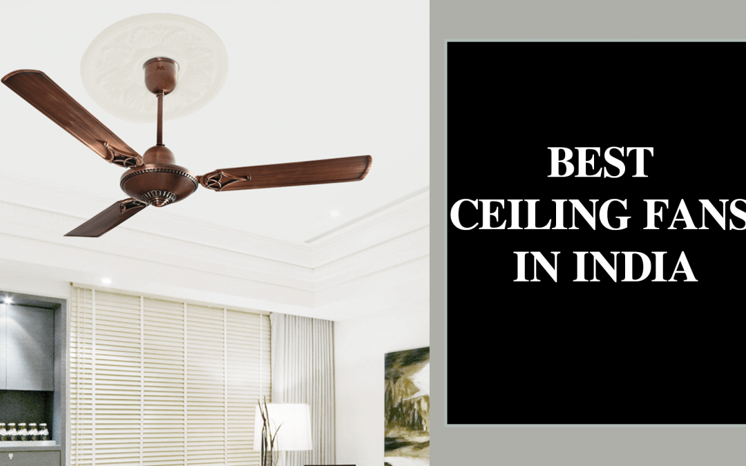 5 Best Ceiling Fans in India [Reviews]
