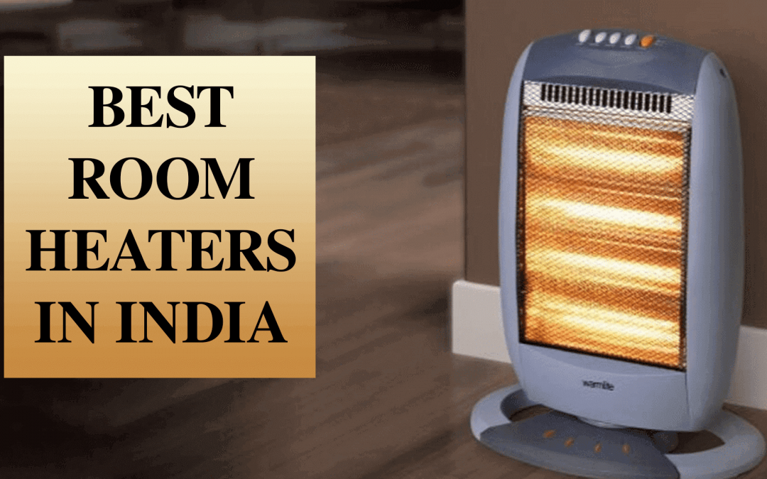 Best Room Heaters in India 2020 [Buyer's Guide]